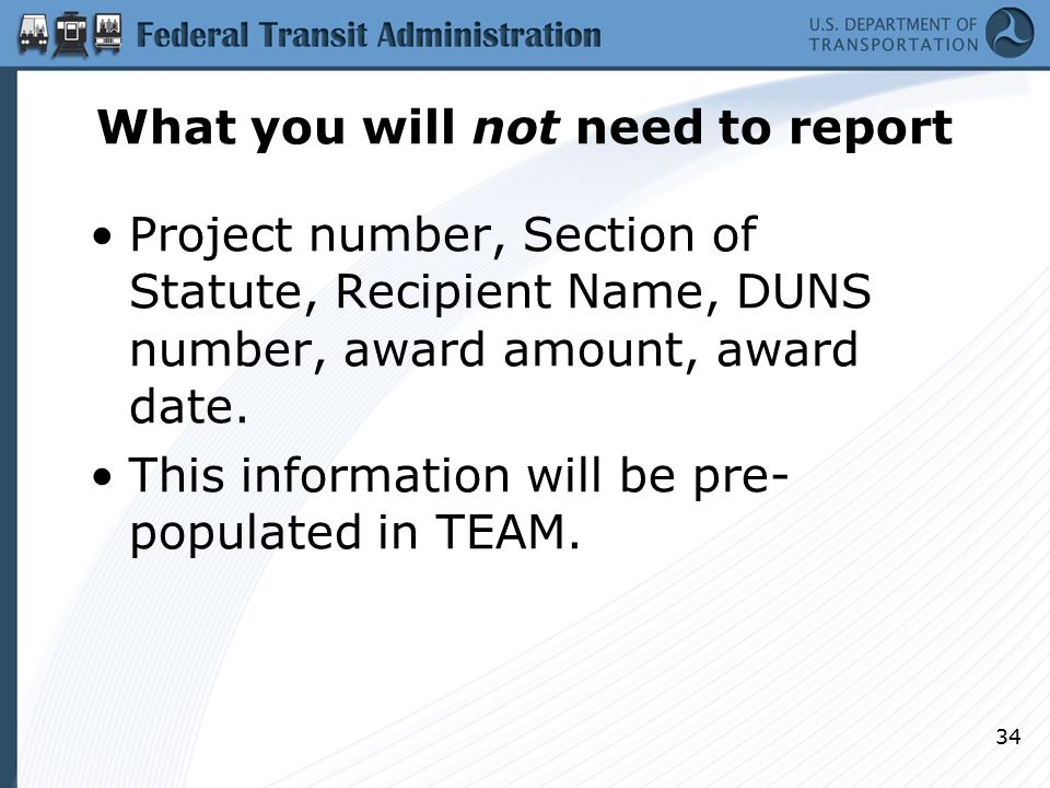 What you will not need to report Project number, Section of Statute, Recipient Name, DUNS number, award amount, award date.