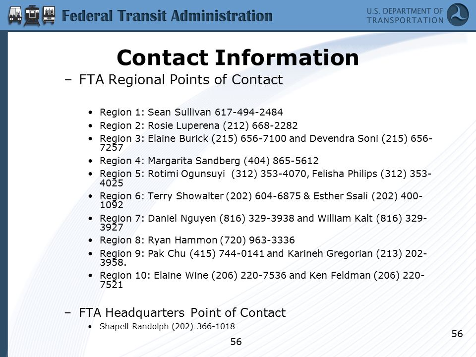 56 Contact Information –FTA Regional Points of Contact Region 1: Sean Sullivan 617-494-2484 Region 2: Rosie Luperena (212) 668-2282 Region 3: Elaine B
