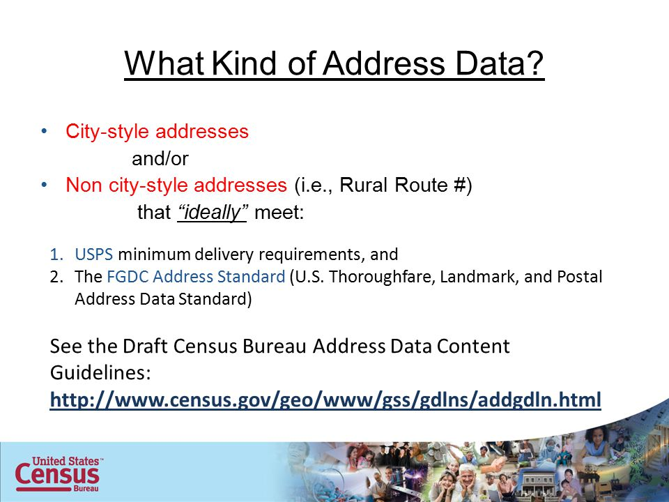 "What Kind of Address Data? City-style addresses and/or Non city-style addresses (i.e., Rural Route #) that ""ideally"" meet: 1.USPS minimum delivery req"