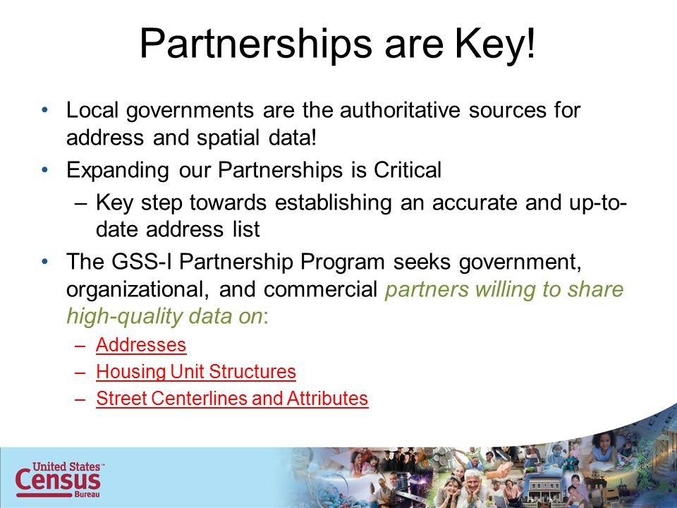 Partnerships are Key! Local governments are the authoritative sources for address and spatial data! Expanding our Partnerships is Critical –Key step t