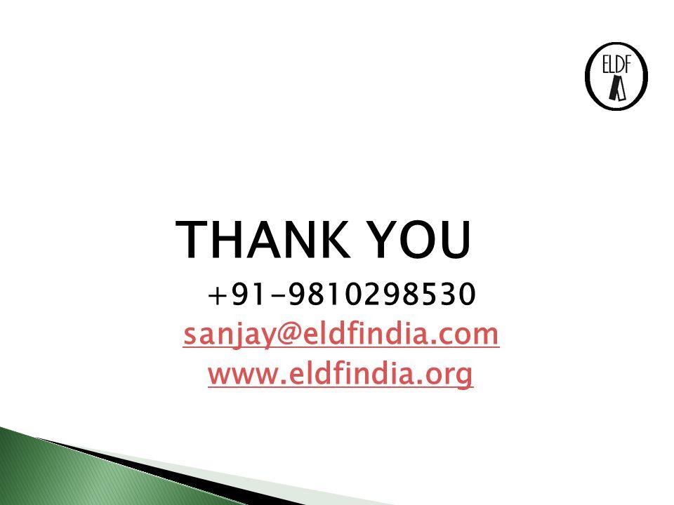 THANK YOU +91-9810298530 sanjay@eldfindia.com www.eldfindia.org