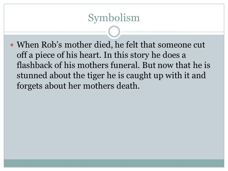 Symbolism When Rob's mother died, he felt that someone cut off a piece of his heart.