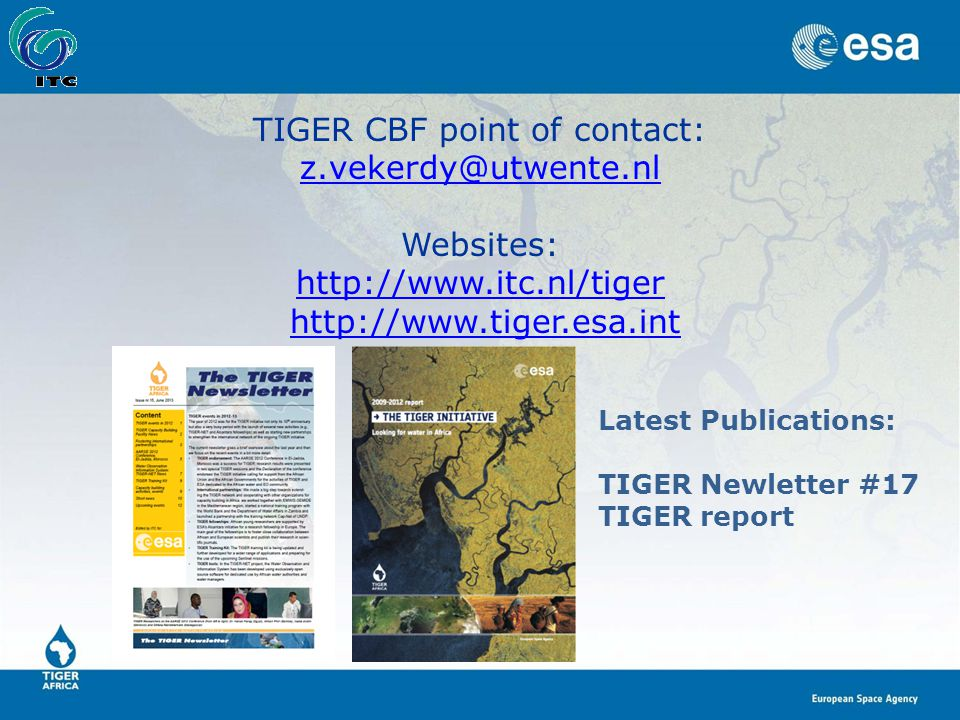 TIGER CBF point of contact: z.vekerdy@utwente.nl Websites: http://www.itc.nl/tiger http://www.tiger.esa.int Latest Publications: TIGER Newletter #17 TIGER report