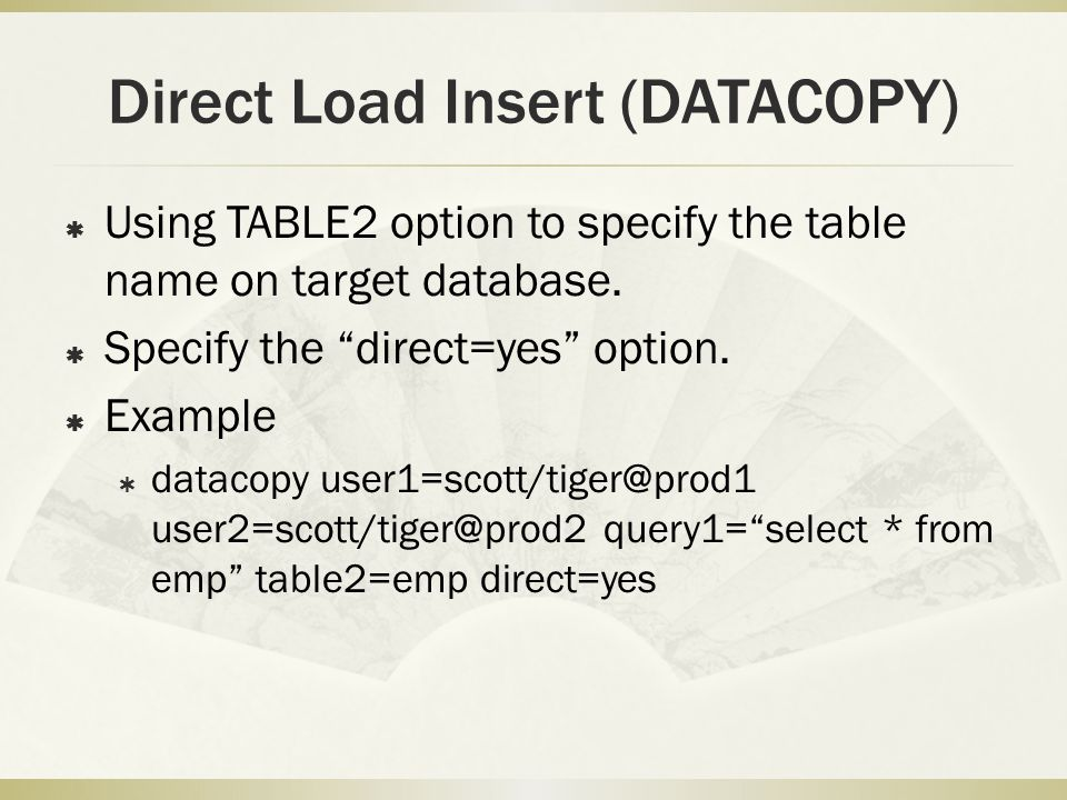 Direct Load Insert (DATACOPY)  Using TABLE2 option to specify the table name on target database.