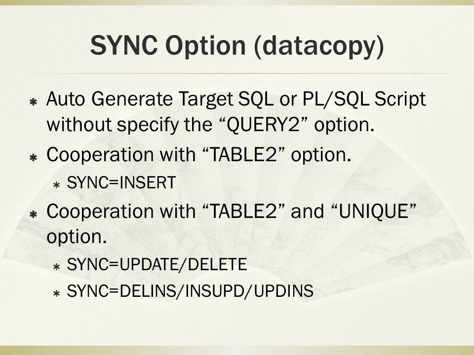 SYNC Option (datacopy)  Auto Generate Target SQL or PL/SQL Script without specify the QUERY2 option.