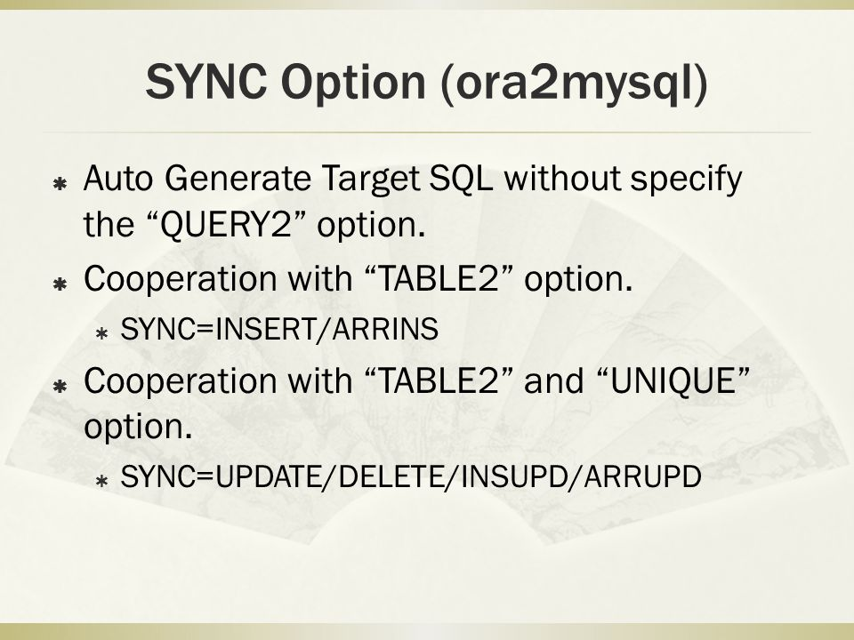 SYNC Option (ora2mysql)  Auto Generate Target SQL without specify the QUERY2 option.
