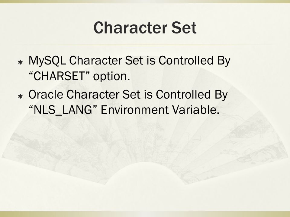 Character Set  MySQL Character Set is Controlled By CHARSET option.