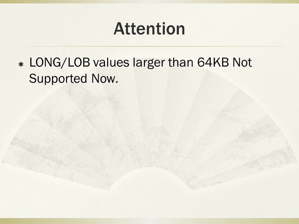 Attention  LONG/LOB values larger than 64KB Not Supported Now.