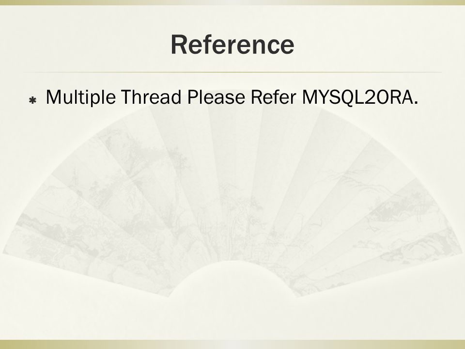 Reference  Multiple Thread Please Refer MYSQL2ORA.