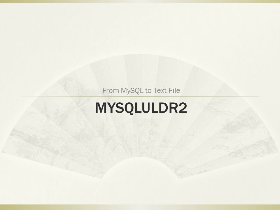 MYSQLULDR2 From MySQL to Text File
