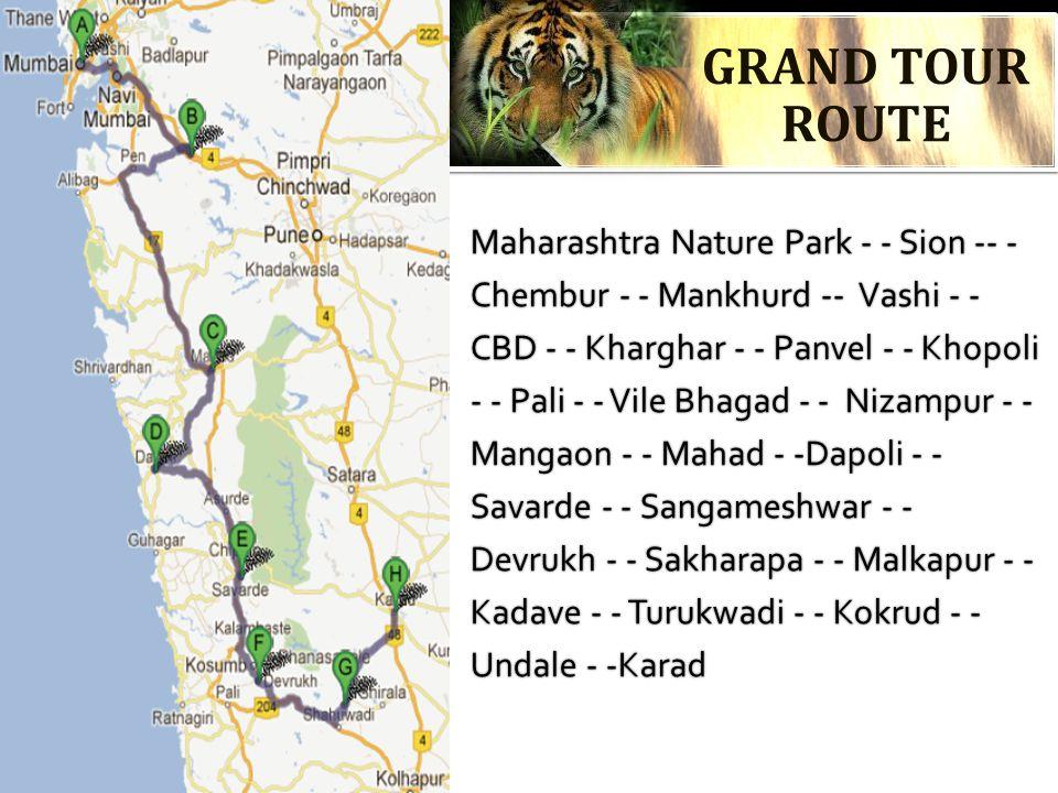 GRAND TOUR ROUTE Maharashtra Nature Park - - Sion -- - Chembur - - Mankhurd -- Vashi - - CBD - - Kharghar - - Panvel - - Khopoli - - Pali - - Vile Bhagad - - Nizampur - - Mangaon - - Mahad - -Dapoli - - Savarde - - Sangameshwar - - Devrukh - - Sakharapa - - Malkapur - - Kadave - - Turukwadi - - Kokrud - - Undale - -Karad