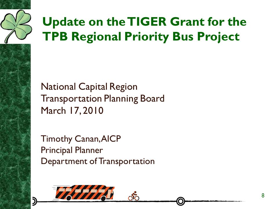 8 Update on the TIGER Grant for the TPB Regional Priority Bus Project National Capital Region Transportation Planning Board March 17, 2010 Timothy Canan, AICP Principal Planner Department of Transportation