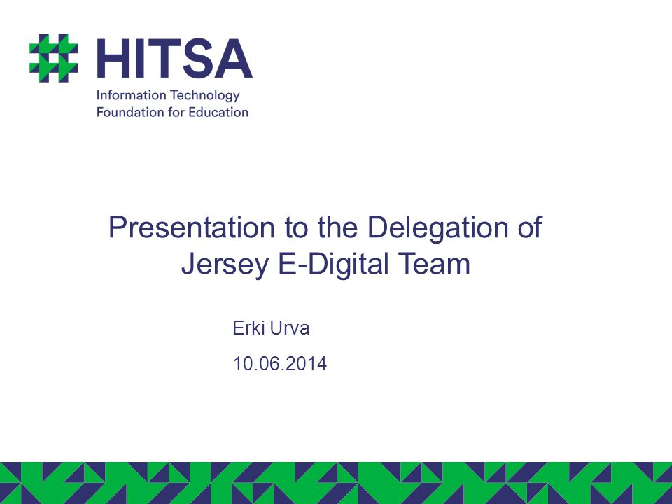 HISTORY The aims of HITSA are to assist in preparation of the highly qualified IT specialists and to support information and communication technology- related education development in Estonia Information Technology Foundation for Education started May 2, 2013, after a merger of: Estonian Information Technology Foundation Estonian Education and Research Network – EENet Tiger Leap Foundation Number of employees: 95 Annual budget 2014: 12,7 MEUR Offices in Tallinn and Tartu