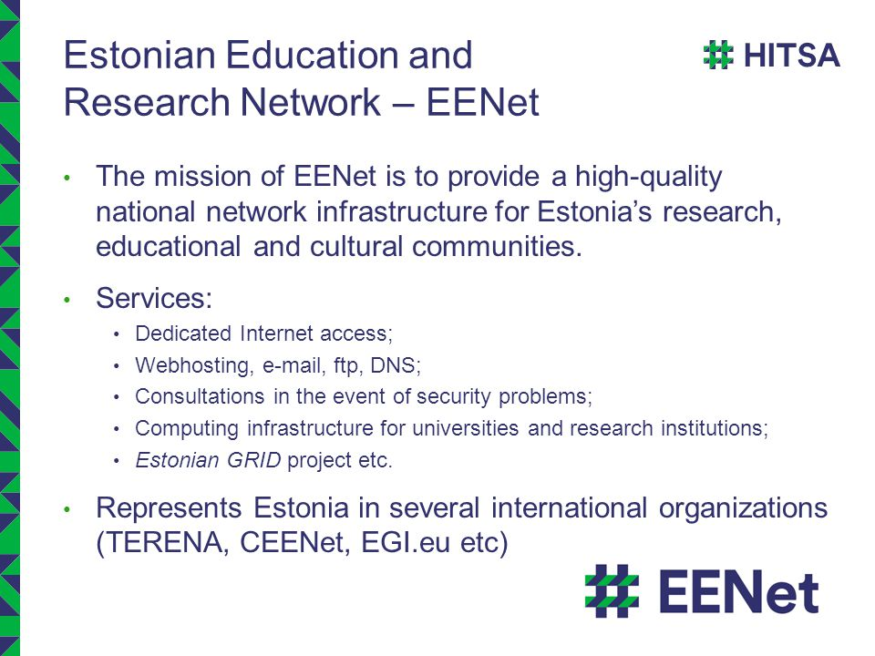 Estonian Education and Research Network – EENet The mission of EENet is to provide a high-quality national network infrastructure for Estonia's research, educational and cultural communities.
