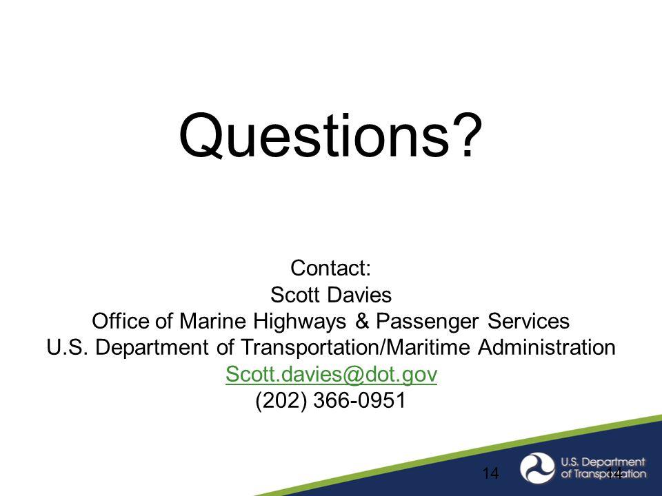 14 Questions? 14 Contact: Scott Davies Office of Marine Highways & Passenger Services U.S. Department of Transportation/Maritime Administration Scott.