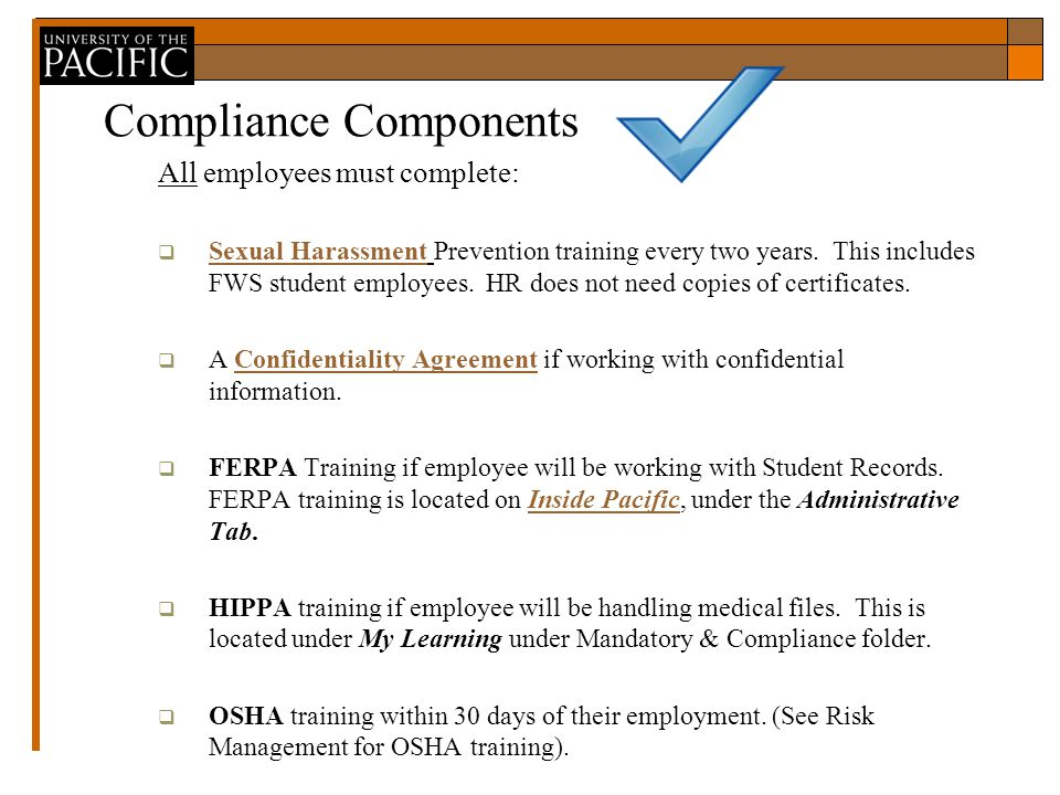 Compliance Components All employees must complete:  Sexual Harassment Prevention training every two years.