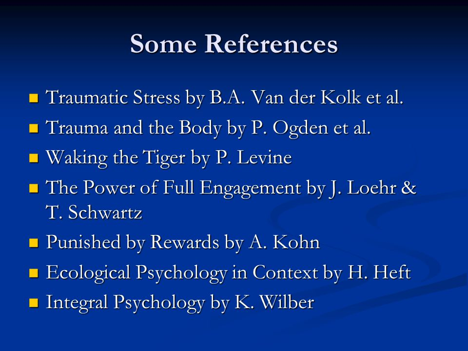 Some References Traumatic Stress by B.A. Van der Kolk et al.