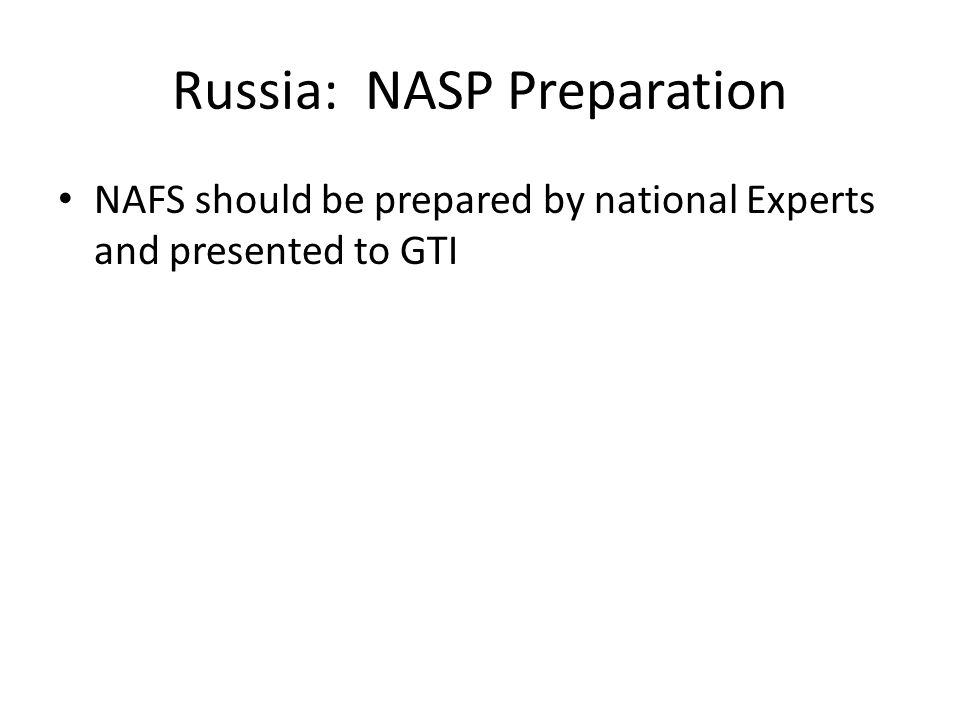 Russia: NASP Preparation NAFS should be prepared by national Experts and presented to GTI