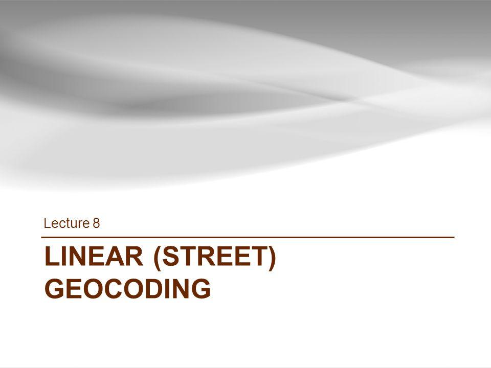 LINEAR (STREET) GEOCODING Lecture 8