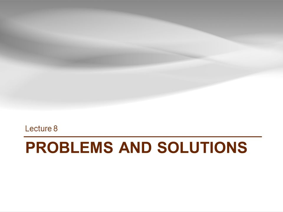 PROBLEMS AND SOLUTIONS Lecture 8