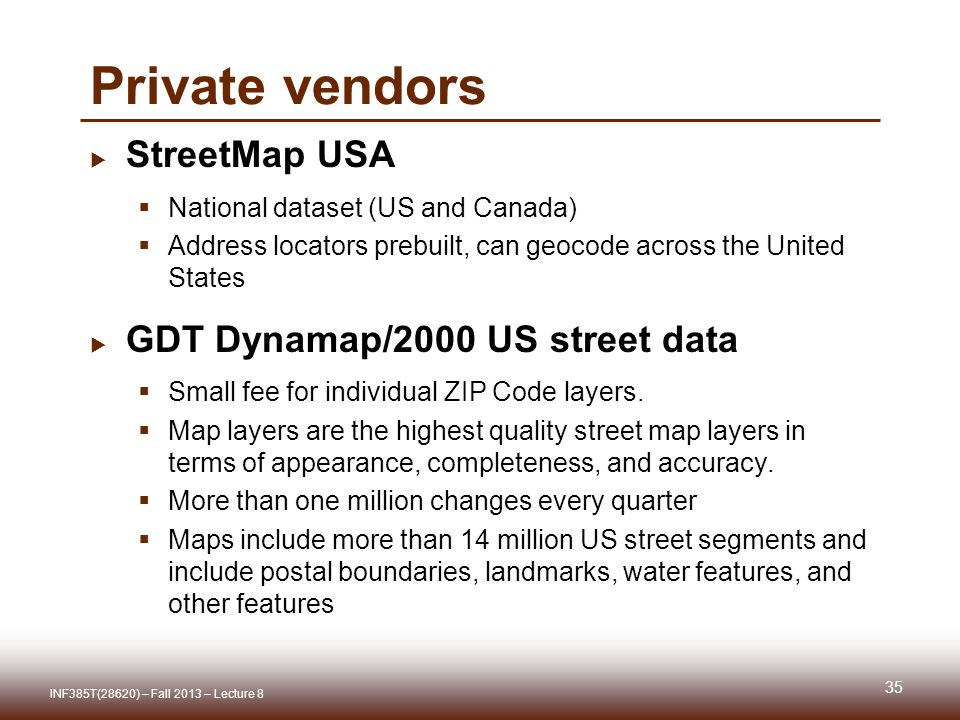 Private vendors  StreetMap USA  National dataset (US and Canada)  Address locators prebuilt, can geocode across the United States  GDT Dynamap/2000 US street data  Small fee for individual ZIP Code layers.