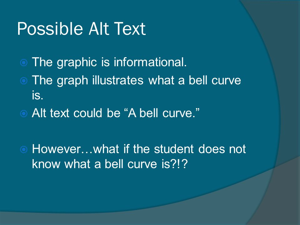 "Possible Alt Text  The graphic is informational.  The graph illustrates what a bell curve is.  Alt text could be ""A bell curve.""  However…what if"