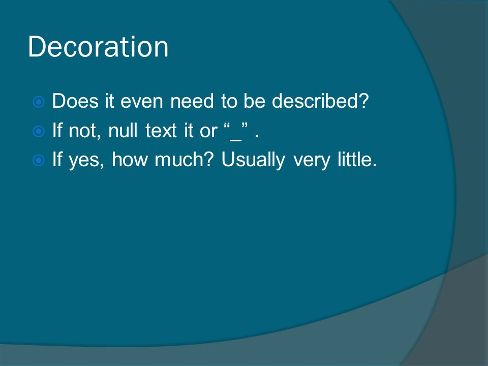 "Decoration  Does it even need to be described?  If not, null text it or ""_"".  If yes, how much? Usually very little."