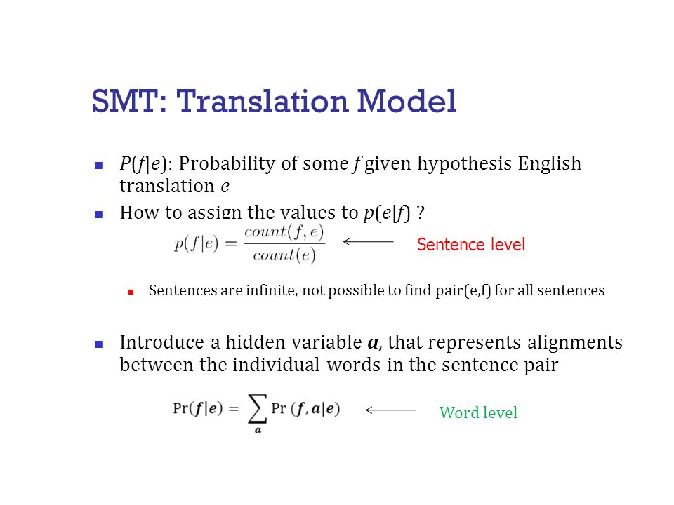 SMT: Translation Model P(f|e): Probability of some f given hypothesis English translation e How to assign the values to p(e|f) .