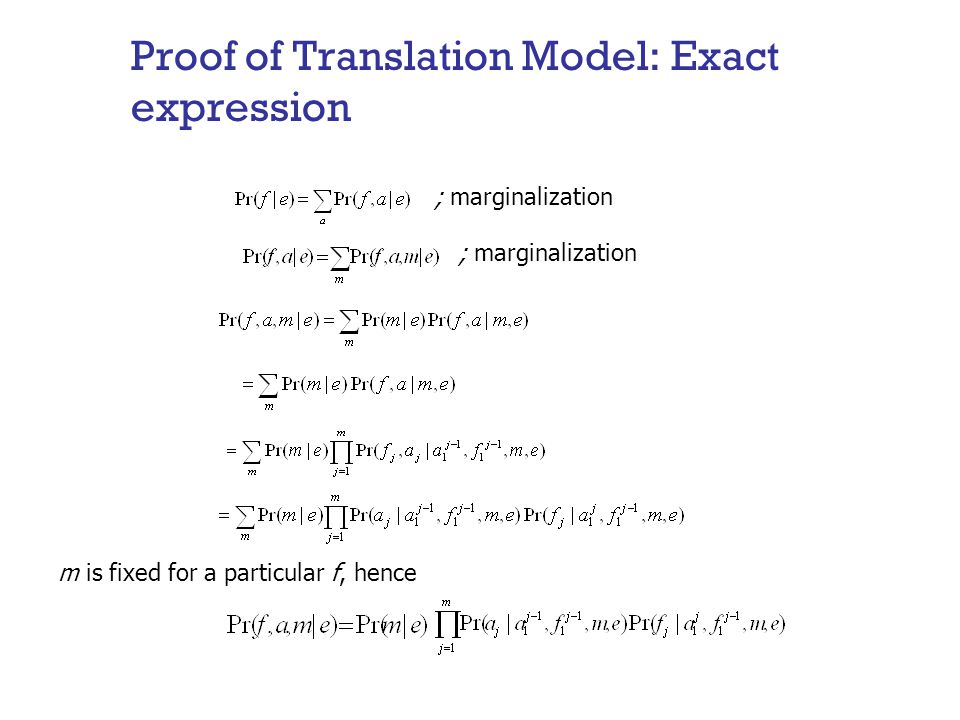 Proof of Translation Model: Exact expression m is fixed for a particular f, hence ; marginalization