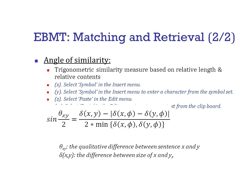 EBMT: Matching and Retrieval ( 2/2 ) Angle of similarity: Trigonometric similarity measure based on relative length & relative contents (x).