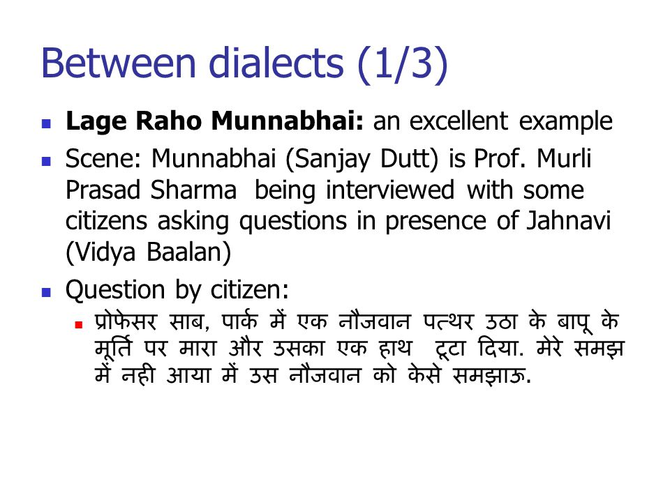 Between dialects (1/3) Lage Raho Munnabhai: an excellent example Scene: Munnabhai (Sanjay Dutt) is Prof.