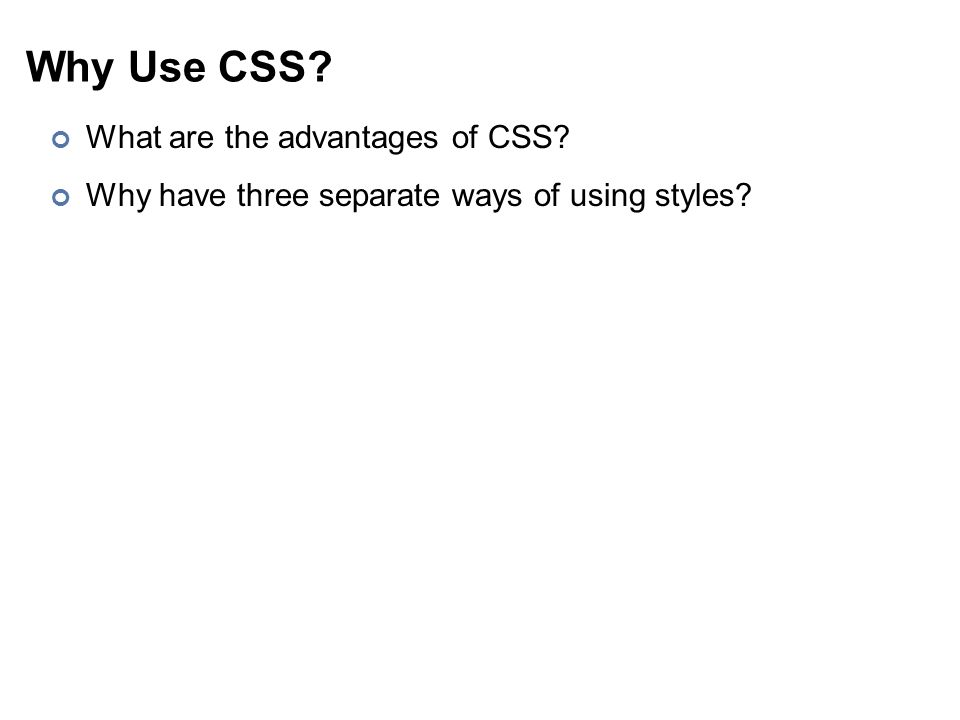 Why Use CSS What are the advantages of CSS Why have three separate ways of using styles