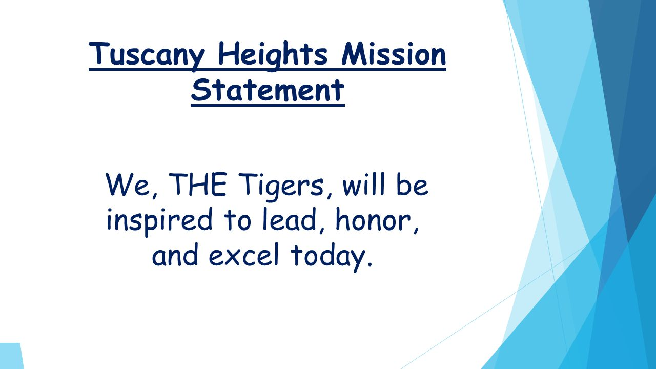 Tuscany Heights Mission Statement We, THE Tigers, will be inspired to lead, honor, and excel today.