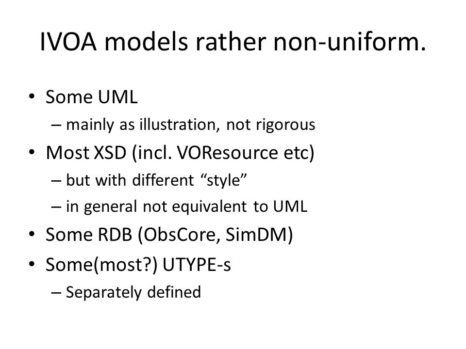 IVOA models rather non-uniform. Some UML – mainly as illustration, not rigorous Most XSD (incl.