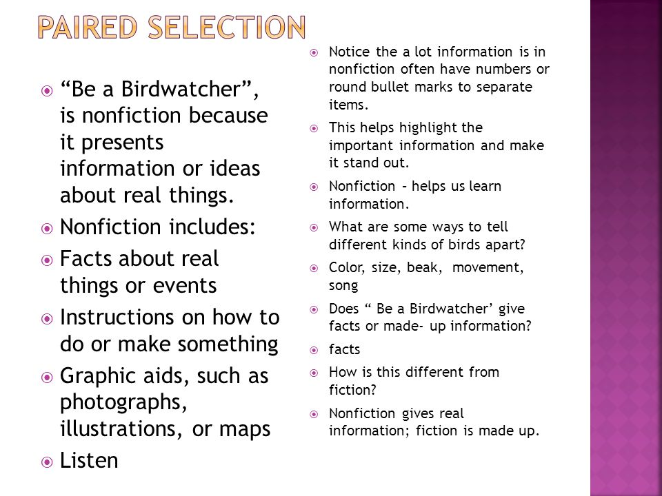  Be a Birdwatcher , is nonfiction because it presents information or ideas about real things.