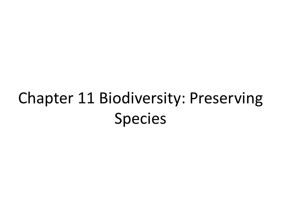 Chapter 11 Biodiversity: Preserving Species