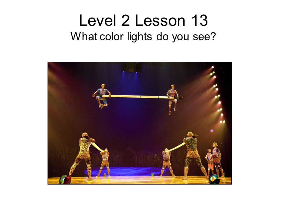 Level 2 Lesson 13 What color lights do you see?