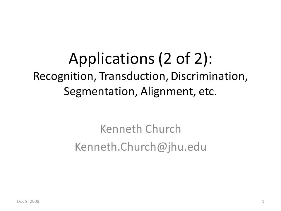 Applications (2 of 2): Recognition, Transduction, Discrimination, Segmentation, Alignment, etc.