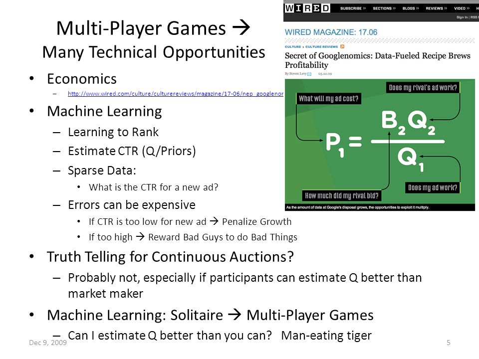 Multi-Player Games  Many Technical Opportunities Economics – http://www.wired.com/culture/culturereviews/magazine/17-06/nep_googlenomics?currentPage=all http://www.wired.com/culture/culturereviews/magazine/17-06/nep_googlenomics?currentPage=all Machine Learning – Learning to Rank – Estimate CTR (Q/Priors) – Sparse Data: What is the CTR for a new ad.