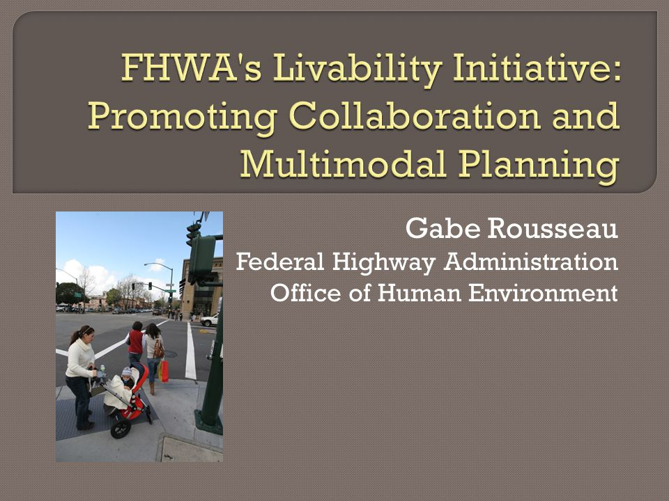  FHWA's Livability in Transportation Guidebook Uses case studies to explore principles, practical strategies, design solutions, and applications that have been used to promote livability in transportation across the U.S.