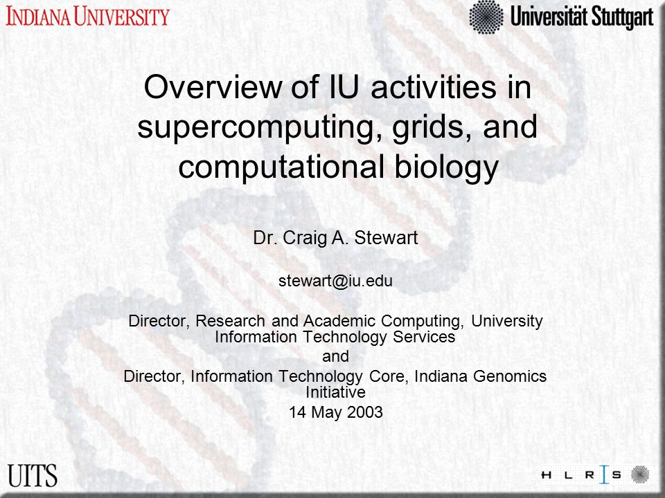 Overview of IU activities in supercomputing, grids, and computational biology Dr.