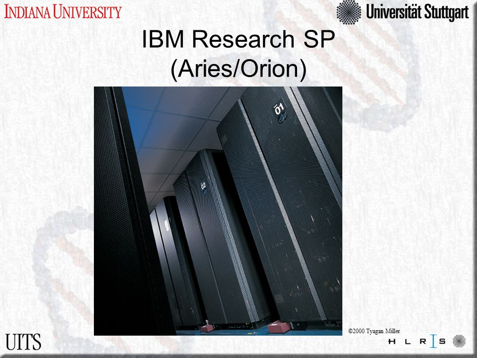 IBM Research SP (Aries/Orion) ©2000 Tyagan Miller