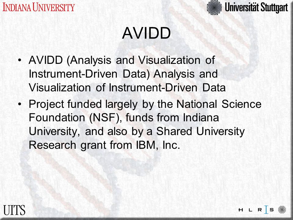 AVIDD AVIDD (Analysis and Visualization of Instrument-Driven Data) Analysis and Visualization of Instrument-Driven Data Project funded largely by the National Science Foundation (NSF), funds from Indiana University, and also by a Shared University Research grant from IBM, Inc.