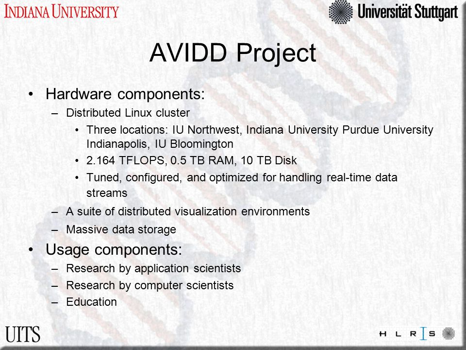 AVIDD Project Hardware components: –Distributed Linux cluster Three locations: IU Northwest, Indiana University Purdue University Indianapolis, IU Blo