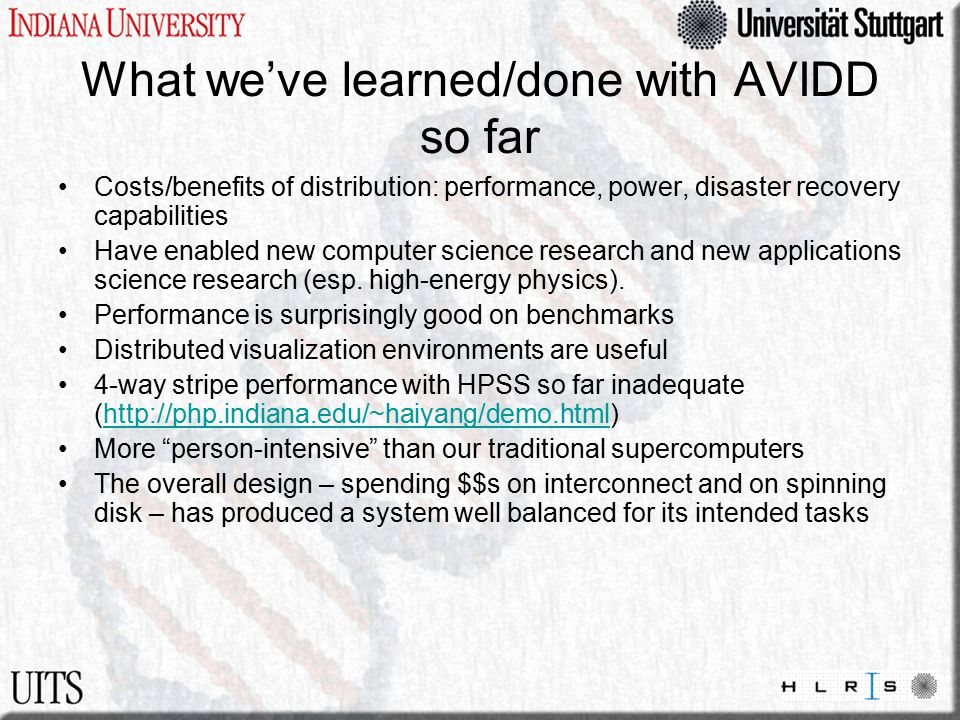 What we've learned/done with AVIDD so far Costs/benefits of distribution: performance, power, disaster recovery capabilities Have enabled new computer science research and new applications science research (esp.