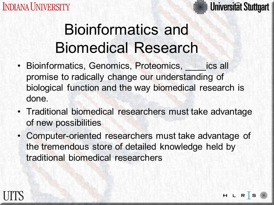 Bioinformatics and Biomedical Research Bioinformatics, Genomics, Proteomics, ____ics all promise to radically change our understanding of biological function and the way biomedical research is done.