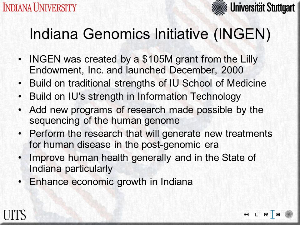 Indiana Genomics Initiative (INGEN) INGEN was created by a $105M grant from the Lilly Endowment, Inc.