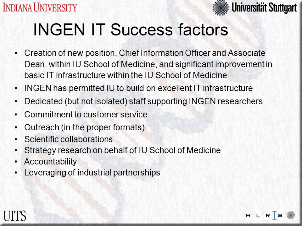 INGEN IT Success factors Creation of new position, Chief Information Officer and Associate Dean, within IU School of Medicine, and significant improve