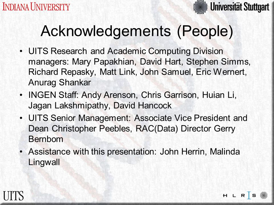 Acknowledgements (People) UITS Research and Academic Computing Division managers: Mary Papakhian, David Hart, Stephen Simms, Richard Repasky, Matt Lin