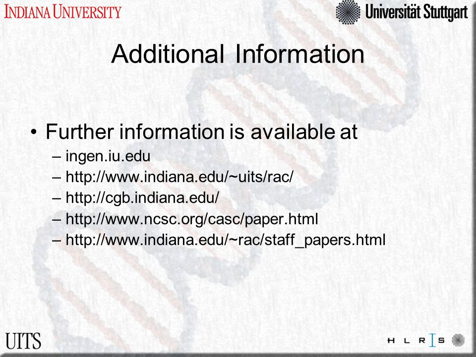 Additional Information Further information is available at –ingen.iu.edu –http://www.indiana.edu/~uits/rac/ –http://cgb.indiana.edu/ –http://www.ncsc.
